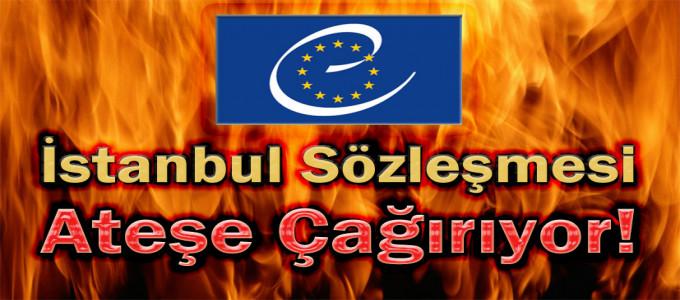 İstanbul Sözleşmesi Ateşe Çağırıyor!